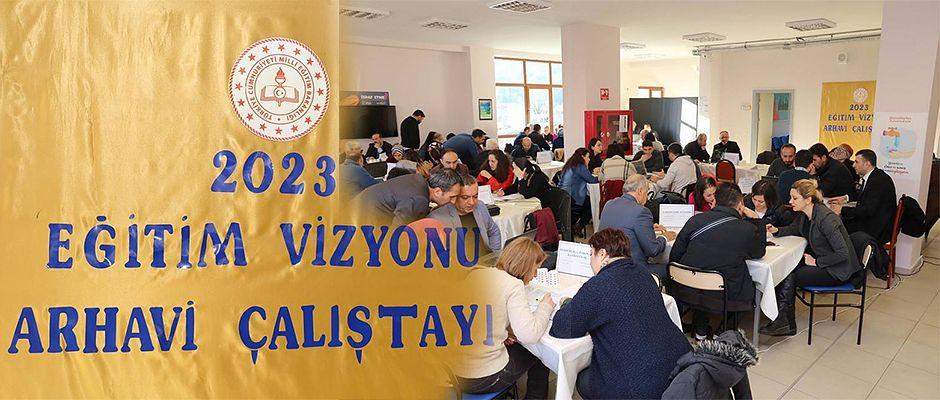 """""""2023 EĞİTİM VİZYONU ÇALIŞTAYI"""" YAPILDI…"""