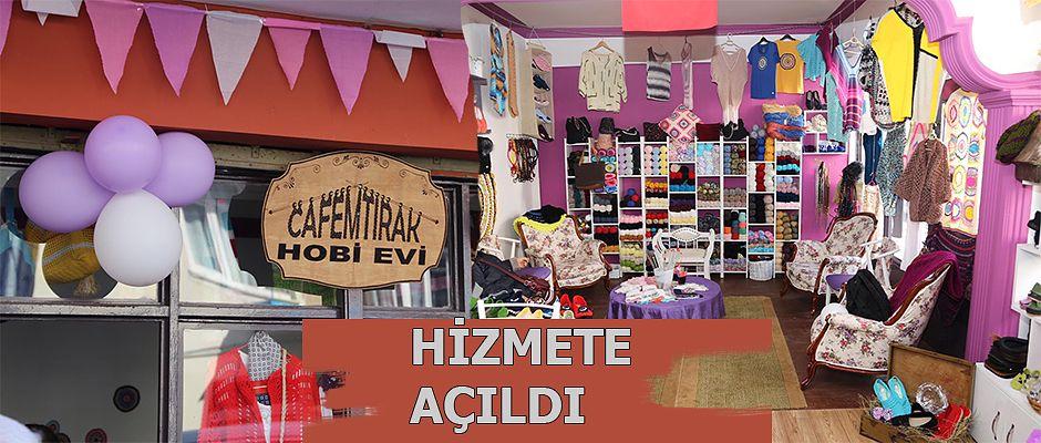 """CAFEMTIRAK HOBİ EVİ"""" İŞLETMESİNİN AÇILIŞ YAPILDI"""