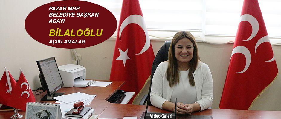MHP Pazar Belediye Başkan Adayı Gülşah Bilaloğlu açıklamalarda bulundu
