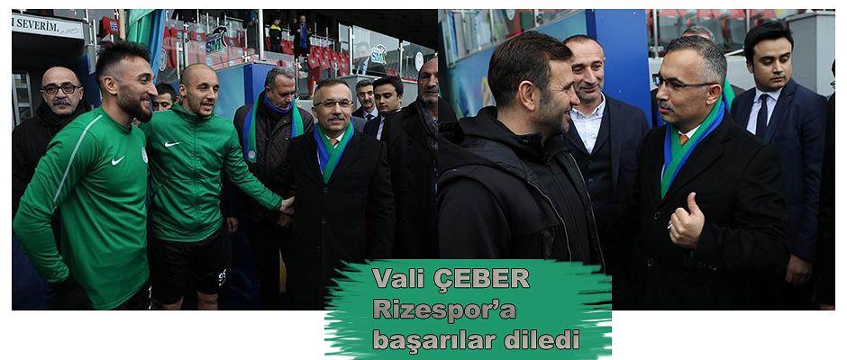 VALİ ÇEBER'DEN ÇAYKUR RİZESPOR'A DESTEK