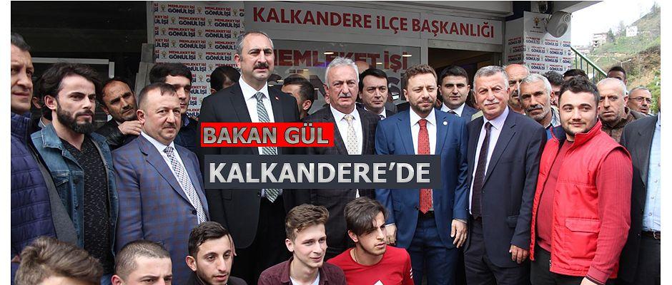 ADALET BAKANI GÜL'DEN KALKANDERE'YE ZİYARET