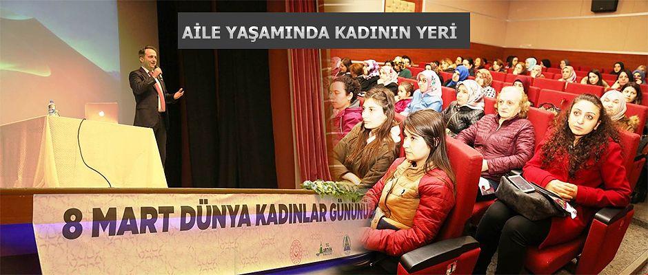 """AİLE YAŞAMINDA KADININ YERİ"""" KONULU KONFERANS"""