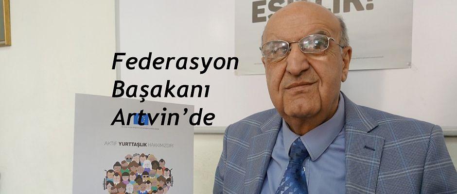 TÜRKİYE ENGELLİLER FEDERASYON BAŞKANI ARTVİN'DEYDİ