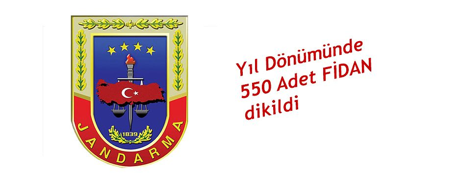 JANDARMA TEŞKİLATININ YIL DÖNÜMÜNDE 550 FİDAN DİKİLDİ