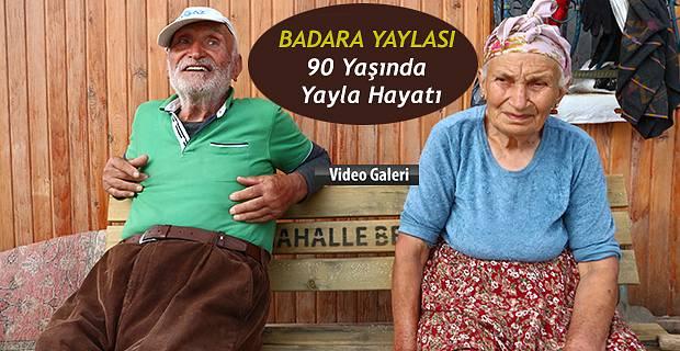 90 Yaşında eşiyle BADARA Yaylasında yaşıyor.