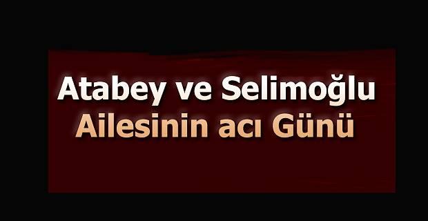 Selimoğlu ve Atabeylerin acı günü