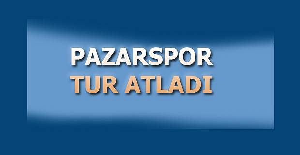 Pazarspor Kupa'da Tur Atladı.