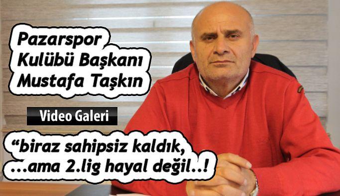 Pazarspor Kulübü Başkanı Taşkın'dan Özel Açıklamalar