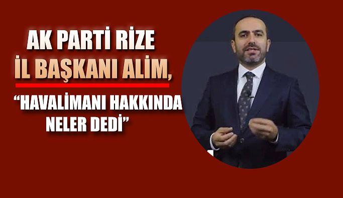 AK Parti Rize İl Başkanı İshak Alim Gündemi ve Yatırımları DeğerIendirdi