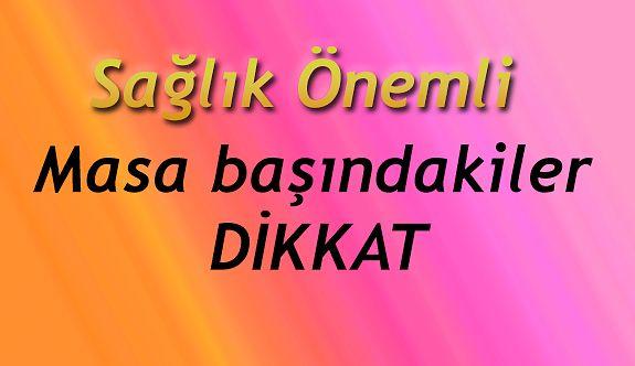 MASA BAŞINDA ÇALIŞANLAR DİKKAT!