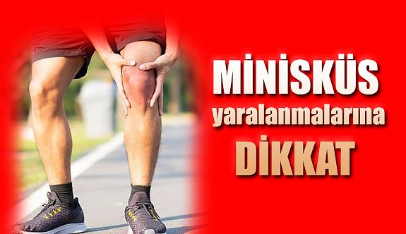 MENİSKÜS YARALANMALARINA DİKKAT !