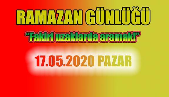 """RAMAZAN GÜNLÜĞÜ (""""Fakiri uzaklarda aramak!"""")"""