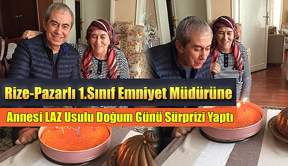 """Rize Pazarlı Emniyet Müdürüne"""" Laz usulü"""" doğum günü"""