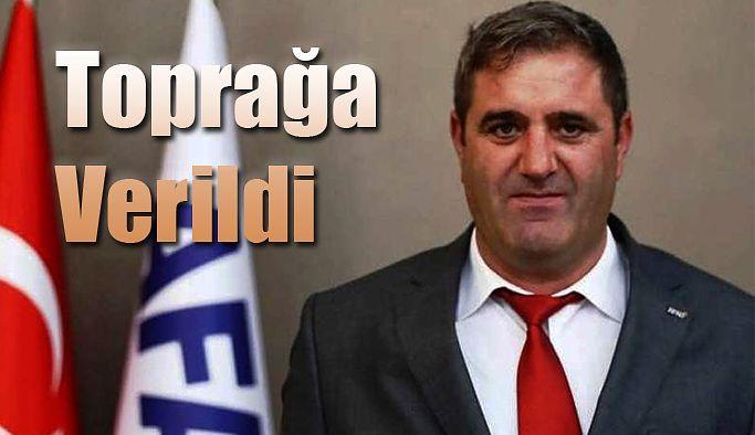 AFAD MÜDÜRÜ FIRAT ORS TOPRAĞA VERİLDİ.