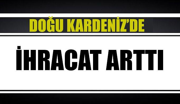 DOĞU KARADENİZ'DE İHRACAT ARTTI
