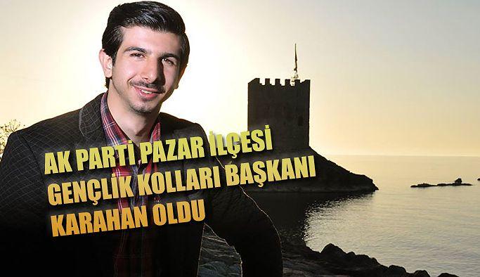 Karahan:AK PARTİ Pazar İlçesi Gençlik Kolları Başkanı oldu