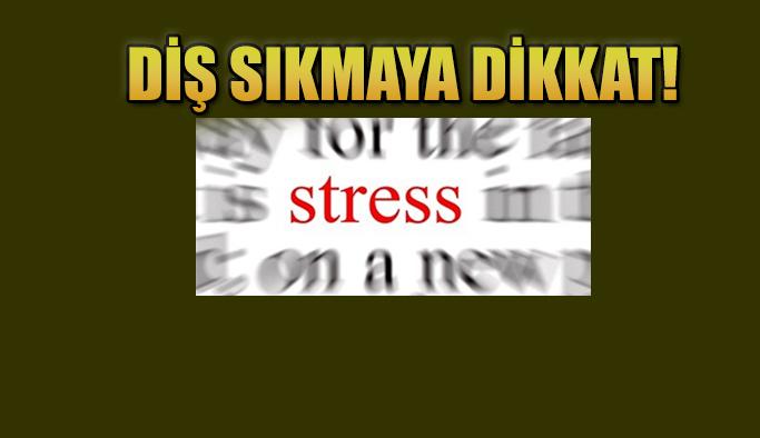 Stres Diş Sıkmaya Sebep Oluyor !