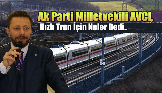 """Ak Parti Rize Milletvekili Muhammed Avcı'dan """"Hızlı Tren"""" açıklaması"""