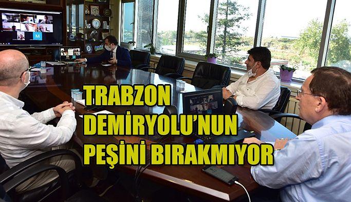 TRABZON DEMİRYOLU'NUN PEŞİNİ BIRAKMIYOR