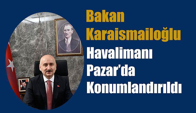 Bakanı Adil Karaismailoğlu: Pazar'da yapımı süren havalimanı için de açıklamada bulundu.