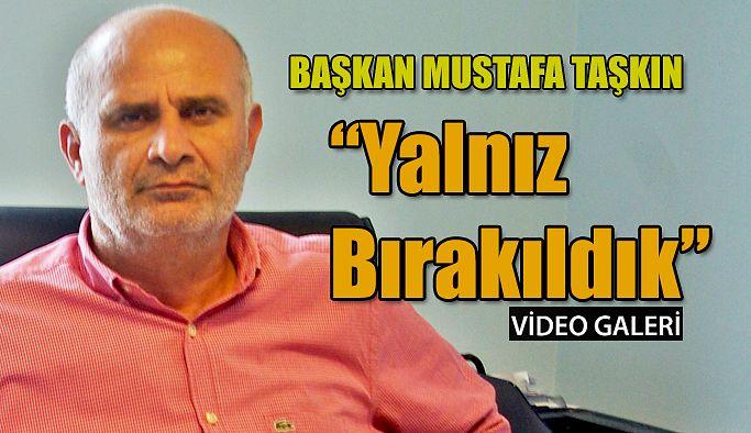 """Başkan Taşkın: PAZAR'I YÖNETENLER TARAFINDAN YALNIZ BIRAKILDIK"""" dedi"""