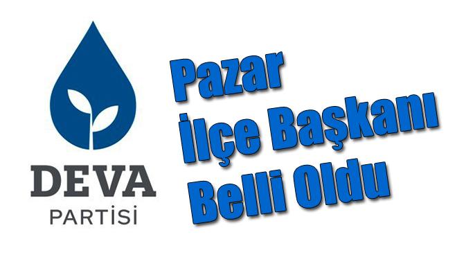 DEVA PARTİSİ PAZAR'DA KURUCU BAŞKANI BELLİ OLDU