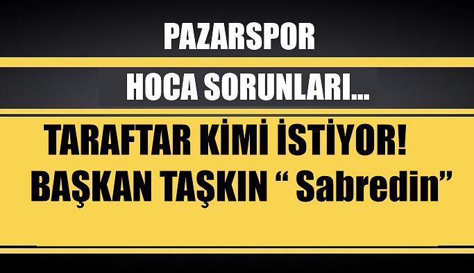 "Mustafa Taşkın, "" biraz daha sabredin"""