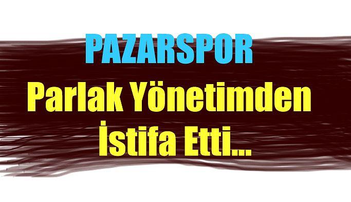 PARLAK İSTİFA ETTİ.