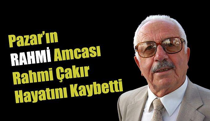 Pazar'ın Rahmi Amcası hayatını kaybetti.