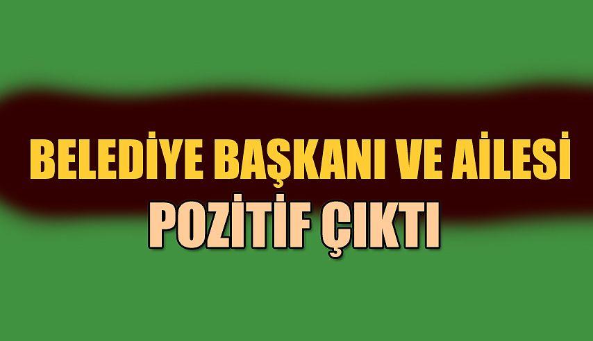 BELEDİYE BAŞKANI VE AİLESİ COVİT'E YAKALANDI