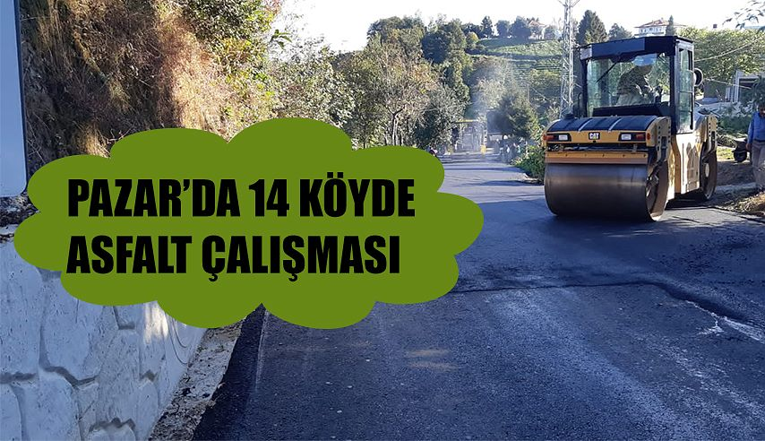 Pazar'da 14 köyde asfaltlama çalışması yapıldı