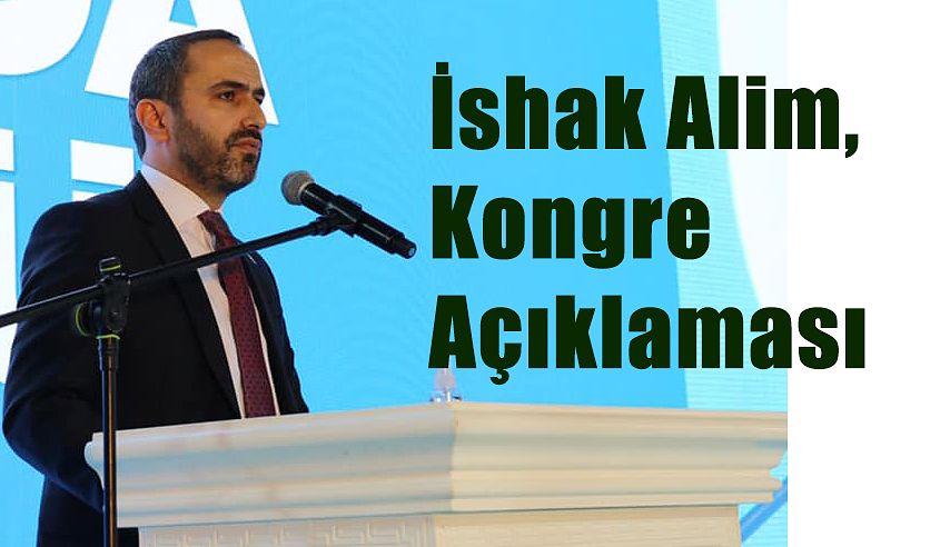 Alim,Ak Parti kongrelerinin hizmet yarışında olanlarla dostluk, barış, kardeşlik içerisinde gerçekleşiyor