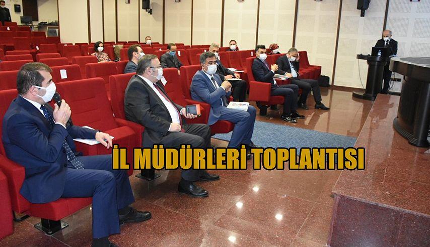 İL MÜDÜRLERİ BÖLGESEL KOORDİNASYON TOPLANTISI YAPILDI