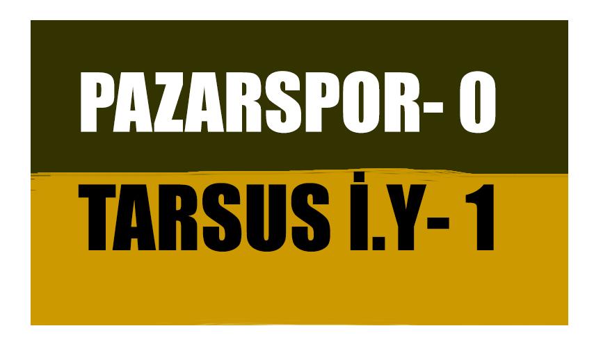 Pazarspor Tarsus'tan Puansız dönüyor 0-1