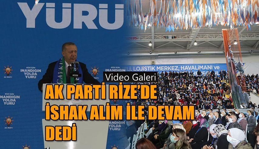 Rİze AK Parti İshak Alim ile yola devam dedi