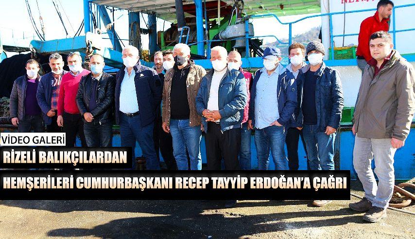 Rizeli Balıkçılardan Hemşerileri Cumhurbaşkanı Recep Tayyip Erdoğan'a Çağrı