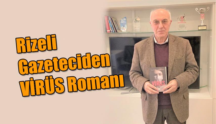RİZELİ GAZETECİ YAZAR ORHAN'IN VİRÜS ROMANI ÇIKTI
