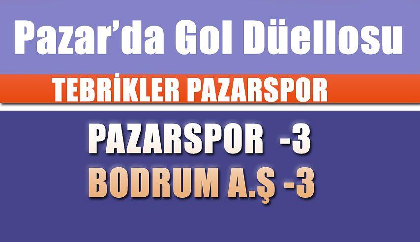 PAZARSPOR - BODRUMSPOR A.Ş.3-3