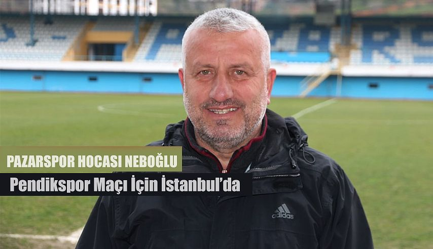 Pazarspor İstanbul'da 6 puanlık maça çıkacak