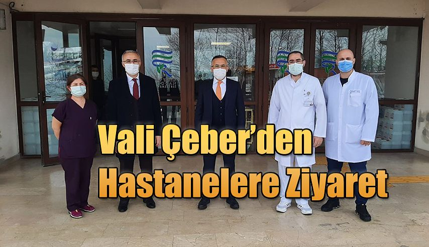 Vali Çeber'den Hastanelere ziyaret