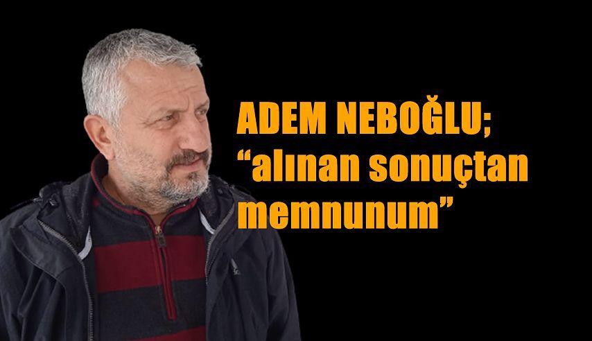 """Adem Neboğlu: """"alınan sonuçtan memnunum"""""""