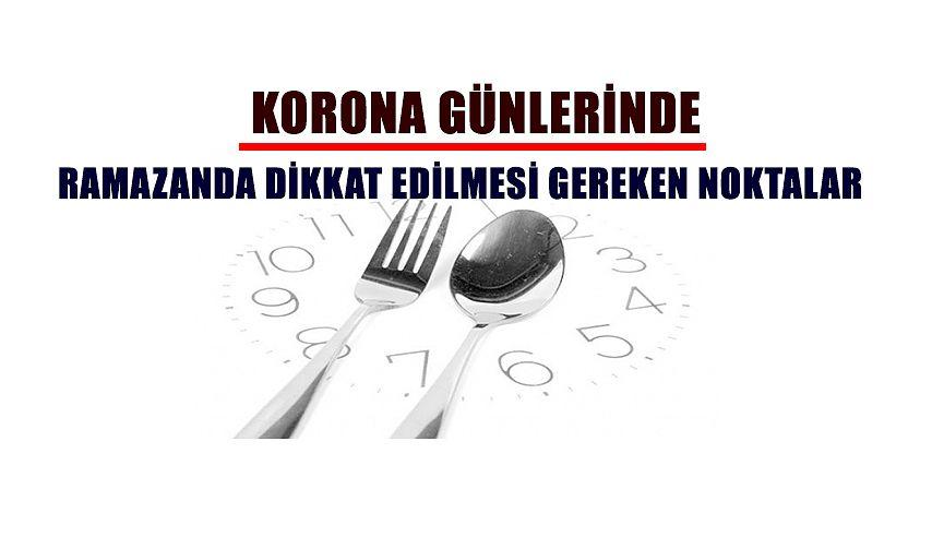 KORONA GÜNLERİNDE RAMAZANDA DİKKAT EDİLMESİ GEREKEN NOKTALAR !