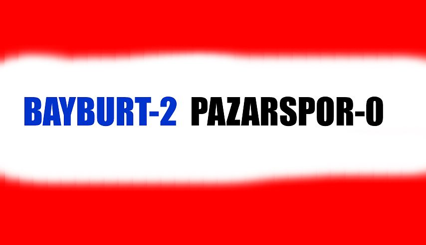 Pazarspor-Bayburt Özel İdare 0-2