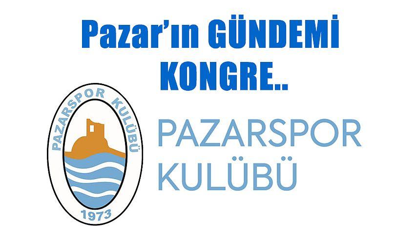 "Pazar Gündemi;  ""PAZARSPOR'DA KONGREYE DOĞRU"""