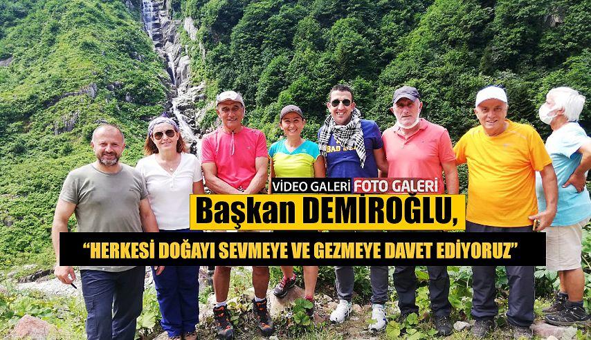 """Başkan Demiroğlu, """" Herkesi Doğayı sevmeye ve gezmeye davet ediyoruz"""""""