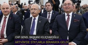 KILIÇDAROĞLU ARTVİN'DE STK'LARLA BİR ARAYA GELDİ