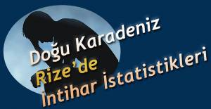 DOĞU KARADENİZ'DE İNTİHAR İSTATİSTİKLERİ AÇIKLANDI