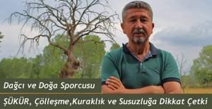 """Rıdvan Şükür. """"Dünyadaki Çölleşme ve kuraklık Anadolu İçin büyük tehdit"""""""