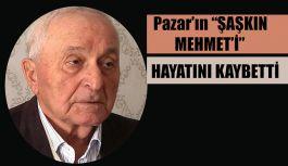 Pazar'ın Şaşkın Mehmet'i hayatını kaybetti.