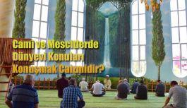 Cami ve mescitlerde dünyevi konular konuşmak caiz midir?